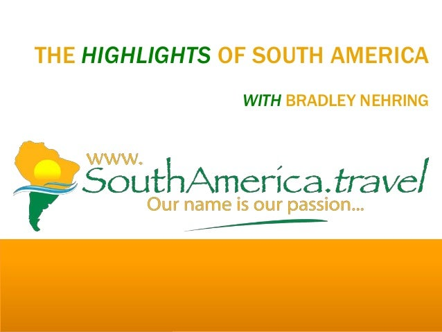 THE HIGHLIGHTS OF SOUTH AMERICAWITH BRADLEY NEHRING