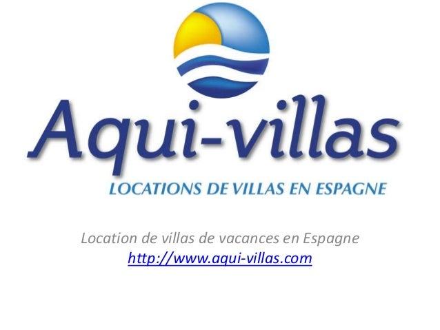 Location de villas de vacances en Espagne http://www.aqui-villas.com