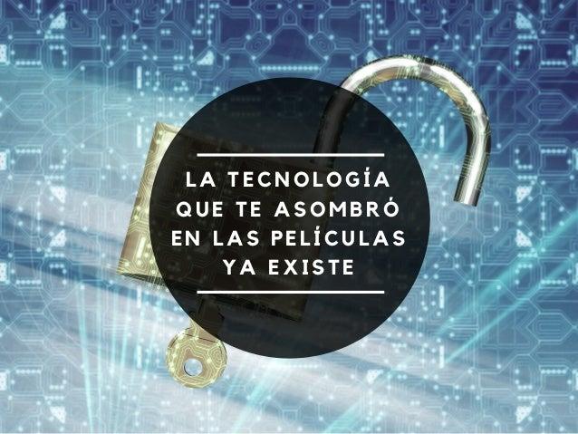 LA TECNOLOGÍA QUE TE ASOMBRÓ EN LAS PELÍCULAS YA EXISTE