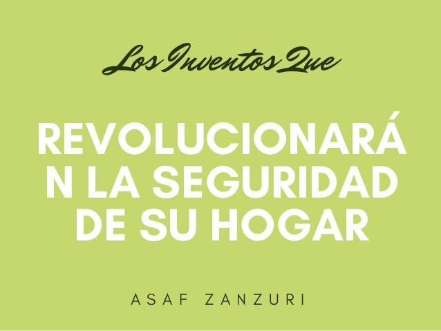 A S A F Z A N Z U R I REVOLUCIONAR� N LA SEGURIDAD DE SU HOGAR Los Inventos Que