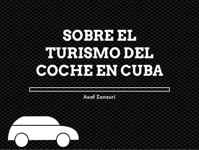 SOBRE EL TURISMO DEL COCHE EN CUBA Asaf Zanzuri