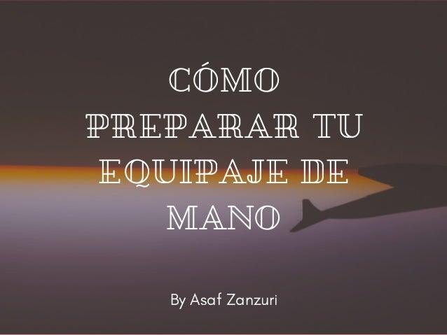 CÓMO PREPARAR TU EQUIPAJE DE MANO By Asaf Zanzuri