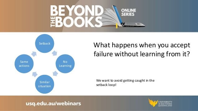 Why learning from different types of failure is important Grow as a person Avoid making similar mistakes in the future Fai...