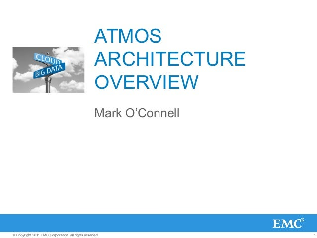 1© Copyright 2011 EMC Corporation. All rights reserved. ATMOS ARCHITECTURE OVERVIEW Mark O'Connell
