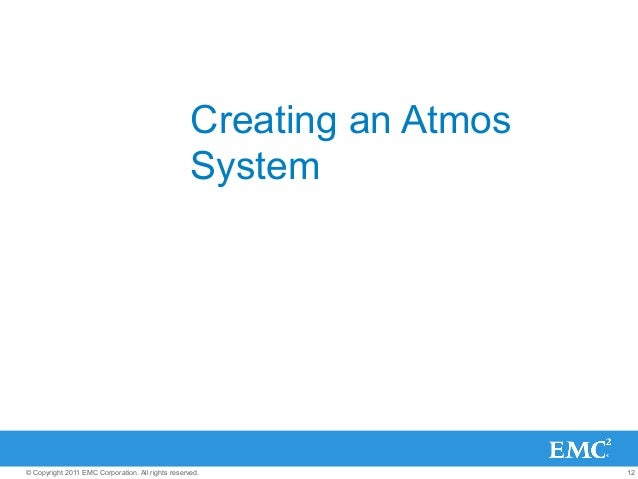 12© Copyright 2011 EMC Corporation. All rights reserved. Creating an Atmos System