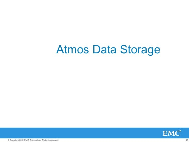 16© Copyright 2011 EMC Corporation. All rights reserved. Atmos Data Storage