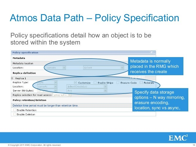 19© Copyright 2011 EMC Corporation. All rights reserved. Atmos Data Path – Policy Specification Policy specifications deta...