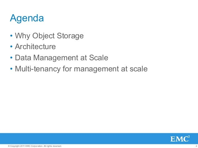 2© Copyright 2011 EMC Corporation. All rights reserved. Agenda • Why Object Storage • Architecture • Data Management at...