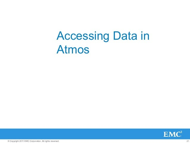 21© Copyright 2011 EMC Corporation. All rights reserved. Accessing Data in Atmos