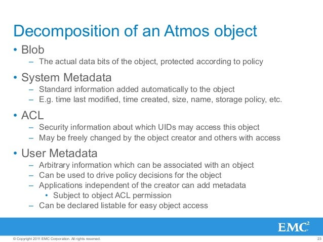 23© Copyright 2011 EMC Corporation. All rights reserved. Decomposition of an Atmos object • Blob – The actual data bits ...