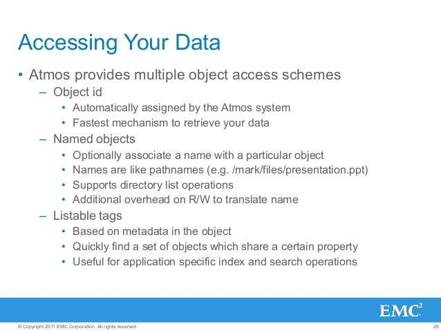 26© Copyright 2011 EMC Corporation. All rights reserved. Accessing Your Data • Atmos provides multiple object access sche...
