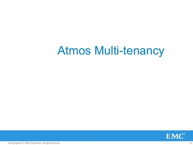 27© Copyright 2011 EMC Corporation. All rights reserved. Atmos Multi-tenancy
