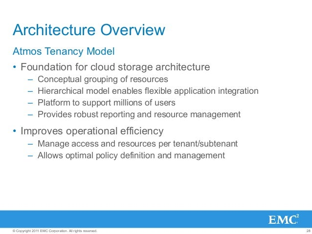 28© Copyright 2011 EMC Corporation. All rights reserved. Architecture Overview Atmos Tenancy Model • Foundation for cloud...