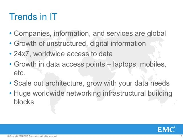 3© Copyright 2011 EMC Corporation. All rights reserved. Trends in IT • Companies, information, and services are global •...