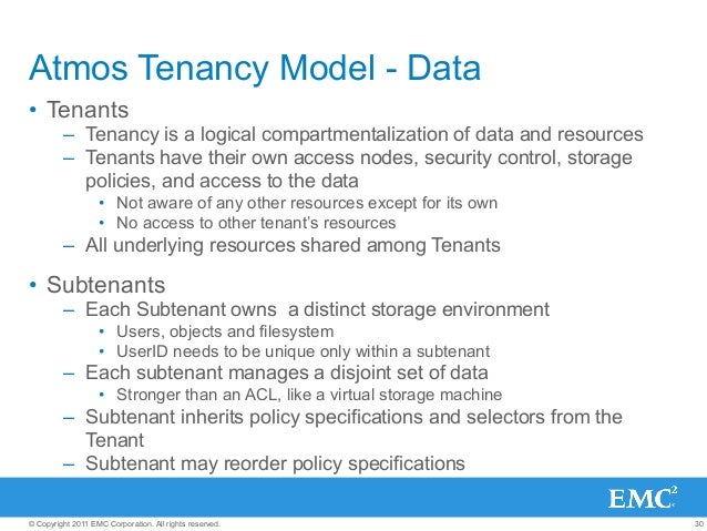 30© Copyright 2011 EMC Corporation. All rights reserved. Atmos Tenancy Model - Data • Tenants – Tenancy is a logical com...