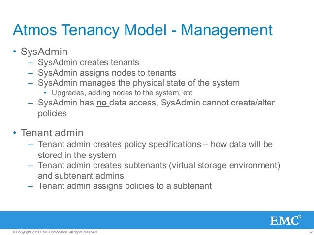 32© Copyright 2011 EMC Corporation. All rights reserved. Atmos Tenancy Model - Management • SysAdmin – SysAdmin creates ...