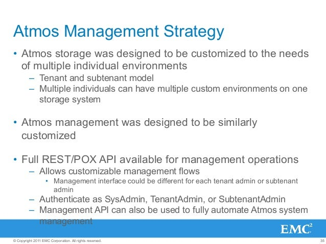 35© Copyright 2011 EMC Corporation. All rights reserved. Atmos Management Strategy • Atmos storage was designed to be cus...