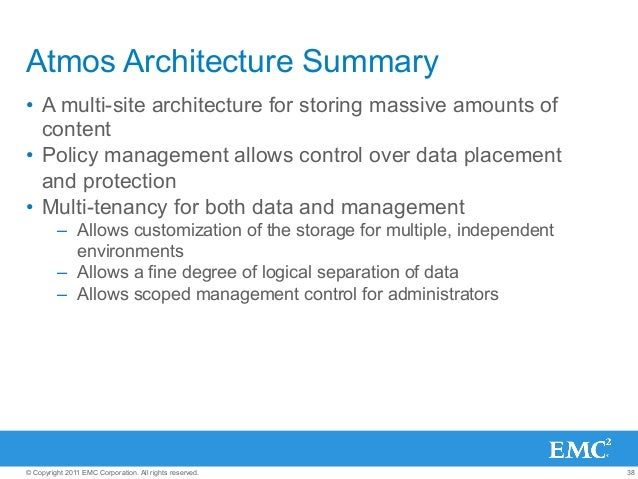 38© Copyright 2011 EMC Corporation. All rights reserved. Atmos Architecture Summary • A multi-site architecture for stori...