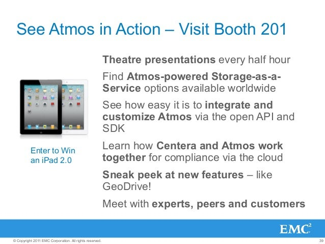 39© Copyright 2011 EMC Corporation. All rights reserved. See Atmos in Action – Visit Booth 201 Theatre presentations every...