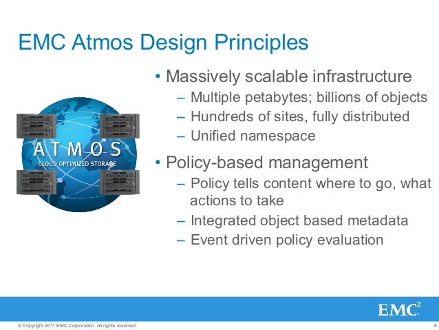 6© Copyright 2011 EMC Corporation. All rights reserved. EMC Atmos Design Principles • Massively scalable infrastructure –...