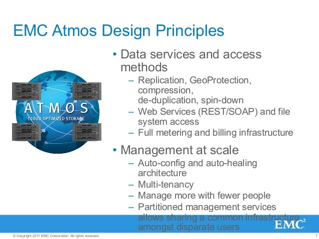7© Copyright 2011 EMC Corporation. All rights reserved. EMC Atmos Design Principles • Data services and access methods –...