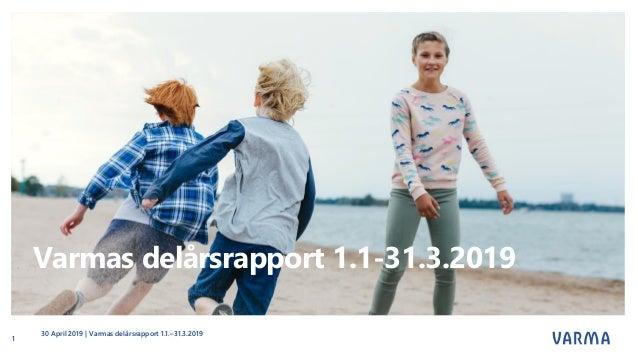 Varmas delårsrapport 1.1-31.3.2019 30 April 2019 | Varmas delårsrapport 1.1.–31.3.2019 1