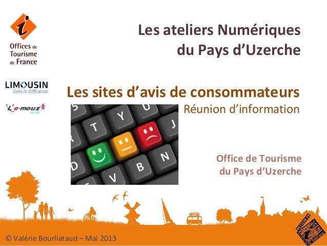 Les ateliers Numériquesdu Pays d'UzercheLes sites d'avis de consommateursRéunion d'informationOffice de Tourismedu Pays d'...