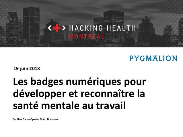 Hacking Health Montréal Les badges numériques pour développer et reconnaître la santé mentale au travail Geoffroi Garon-Ép...