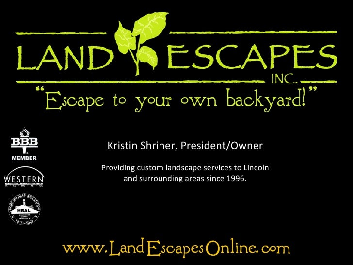 Kristin Shriner, President/Owner Providing custom landscape services to Lincoln and surrounding areas since 1996.