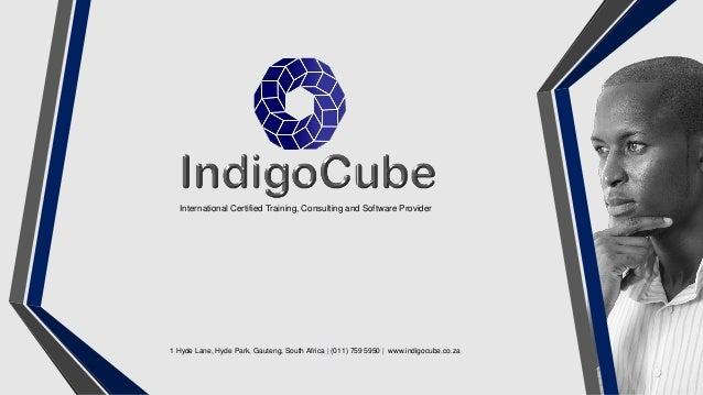 1 Hyde Lane, Hyde Park, Gauteng, South Africa | (011) 759 5950 | www.indigocube.co.za International Certified Training, Co...