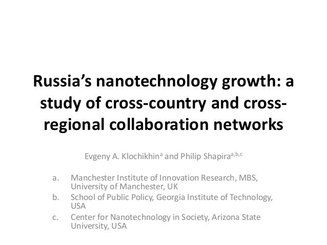 Russia's nanotechnology growth: a study of cross-country and cross-  regional collaboration networks          Evgeny A. Kl...