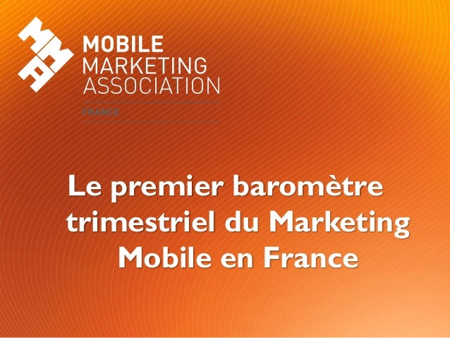 Le premier baromètretrimestriel du Marketing    Mobile en France    Le Baromètre du Marketing Mobile en France   Page  1 ...