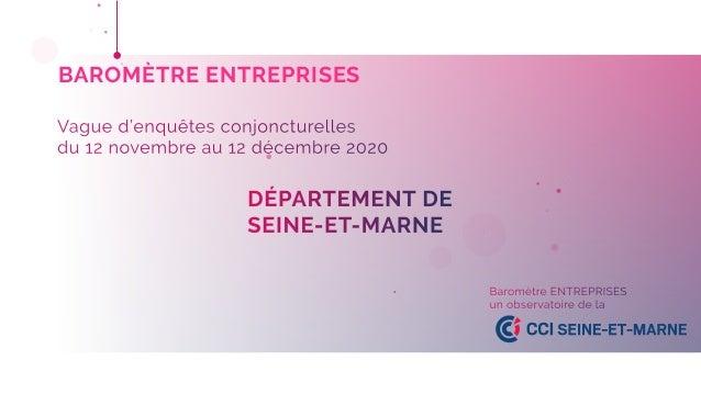 BAROMÈTRE ENTREPRISES DÉPARTEMENT DE SEINE-ET-MARNE Baromètre ENTREPRISES un observatoire de la Vague d'enquêtes conjonctu...