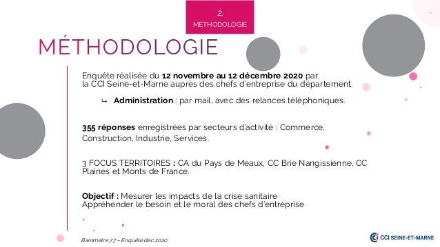 Baromètre 77 – Enquête dec.2020 = 2. MÉTHODOLOGIE Enquête réalisée du 12 novembre au 12 décembre 2020 par la CCI Seine-et-...
