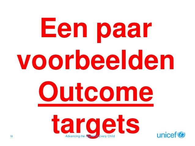 18  Een paar voorbeelden Outcome targets Advancing the Rights of Every Child