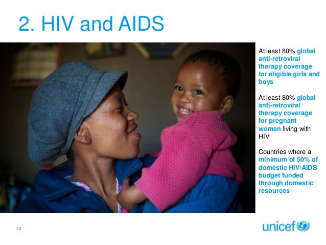 2. HIV and AIDS At least 80% global anti-retroviral therapy coverage for eligible girls and boys At least 80% global anti-...