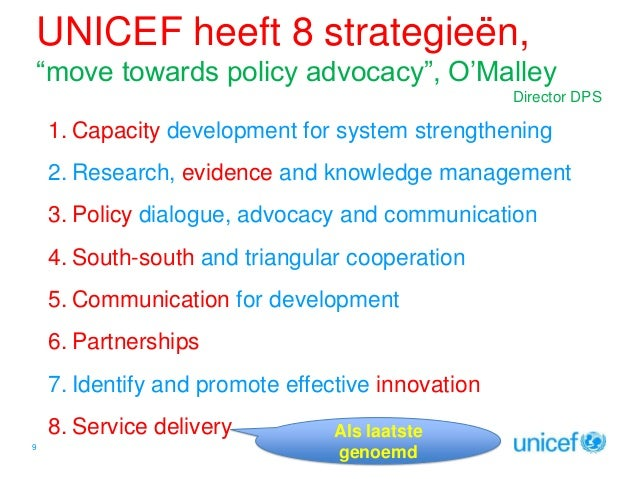 """UNICEF heeft 8 strategieën, """"move towards policy advocacy"""", O'Malley Director DPS  1. Capacity development for system stre..."""
