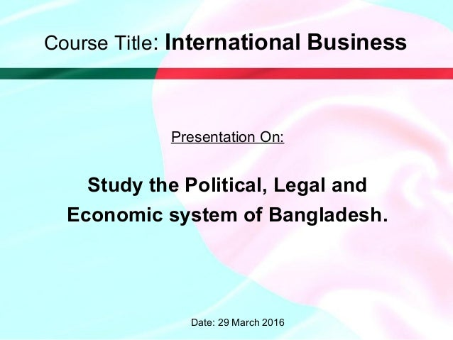 Study the Political, Legal and Economic system of Bangladesh