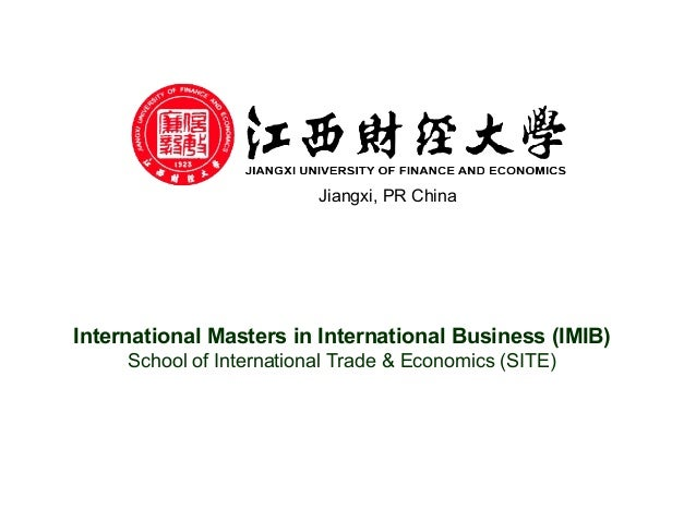 Jiangxi, PR China International Masters in International Business (IMIB) School of International Trade & Economics (SITE)