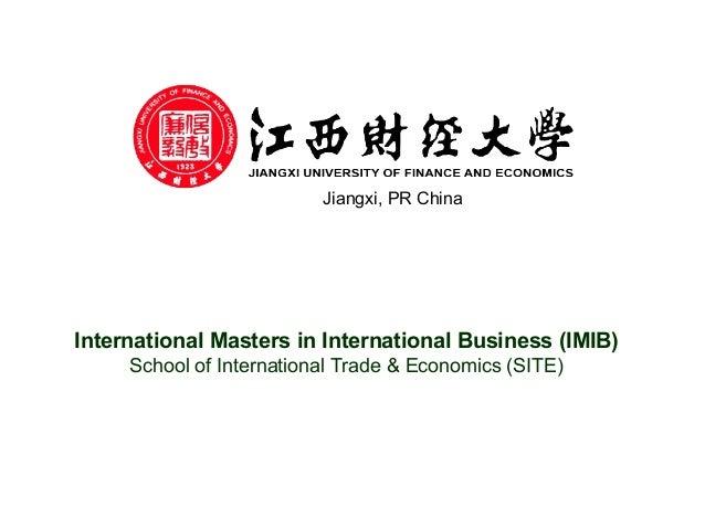 Jiangxi, PR China International Masters in International Business (IMIB) School of International Trade & Economics (SITE)