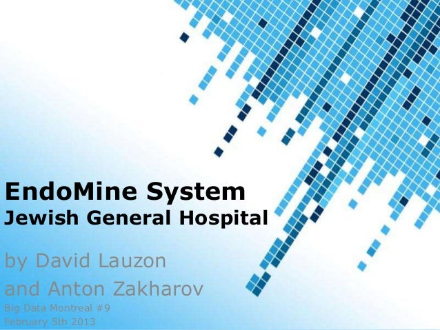 EndoMine SystemJewish General Hospitalby David Lauzonand Anton ZakharovBig Data Montreal #9February 5th 2013         1 / 18