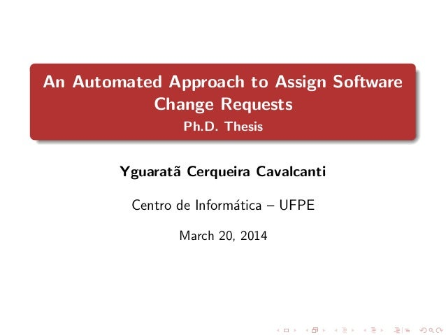 An Automated Approach to Assign Software Change Requests Ph.D. Thesis Yguarat˜a Cerqueira Cavalcanti Centro de Inform´atic...