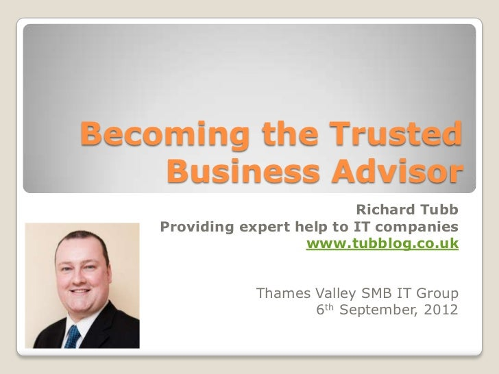 Becoming the Trusted    Business Advisor                             Richard Tubb    Providing expert help to IT companies...