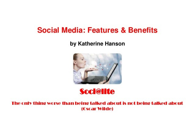 Soci@lite          Social Media: Features & Benefits                       by Katherine Hanson                           S...