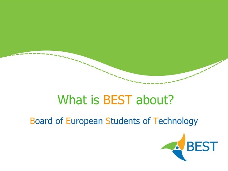 What is  BEST  about? B oard of  E uropean  S tudents of  T echnology