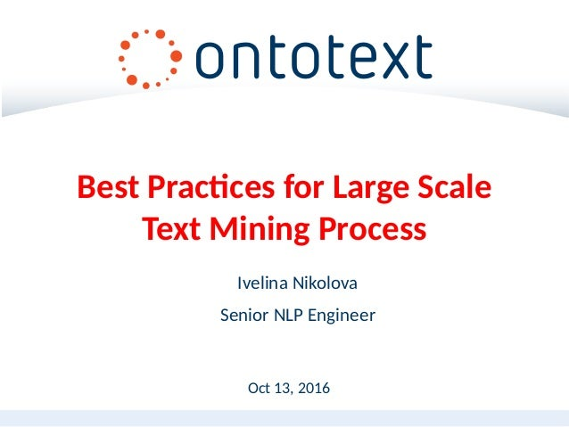 Oct 13, 2016 Ivelina Nikolova Senior NLP Engineer Best Practices for Large Scale Text Mining Process