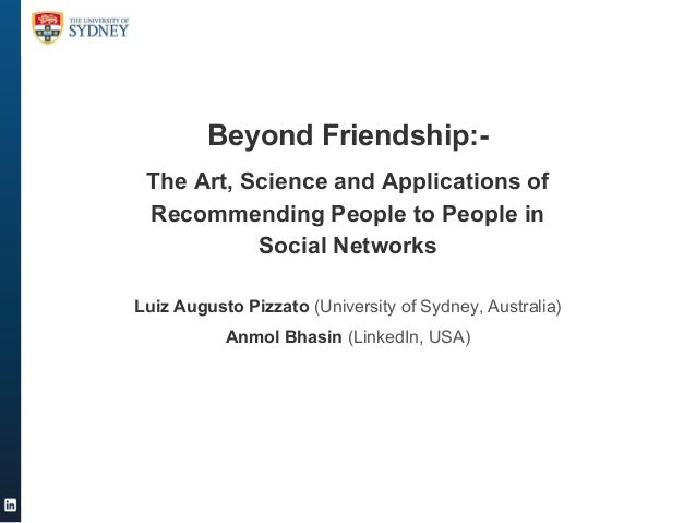 Beyond Friendship:The Art, Science and Applications of Recommending People to People in Social Networks Luiz Augusto Pizza...