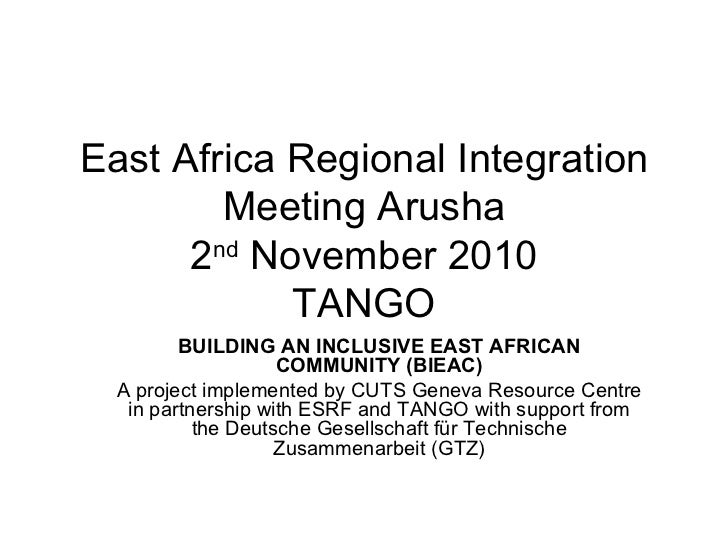 East Africa Regional Integration  Meeting Arusha 2 nd  November 2010 TANGO BUILDING AN INCLUSIVE EAST AFRICAN COMMUNITY (B...