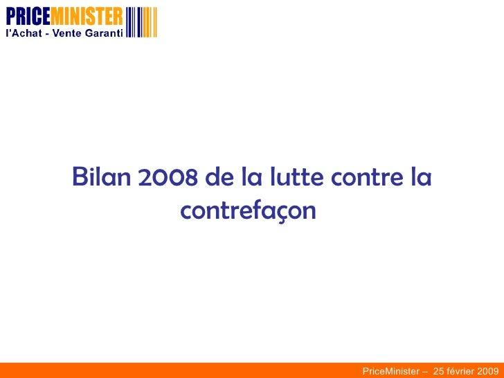Bilan 2008 de la lutte contre la contrefaçon  PriceMinister –  25 février 2009