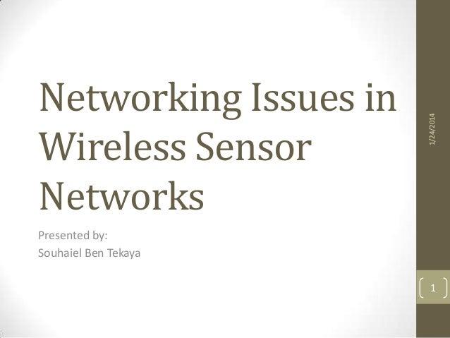 1/24/2014  Networking Issues in Wireless Sensor Networks Presented by: Souhaiel Ben Tekaya  1